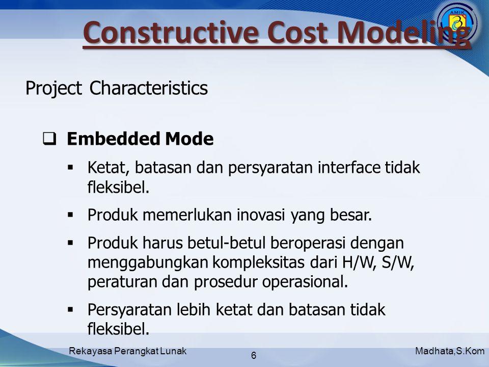 Madhata,S.KomRekayasa Perangkat Lunak 6  Embedded Mode  Ketat, batasan dan persyaratan interface tidak fleksibel.