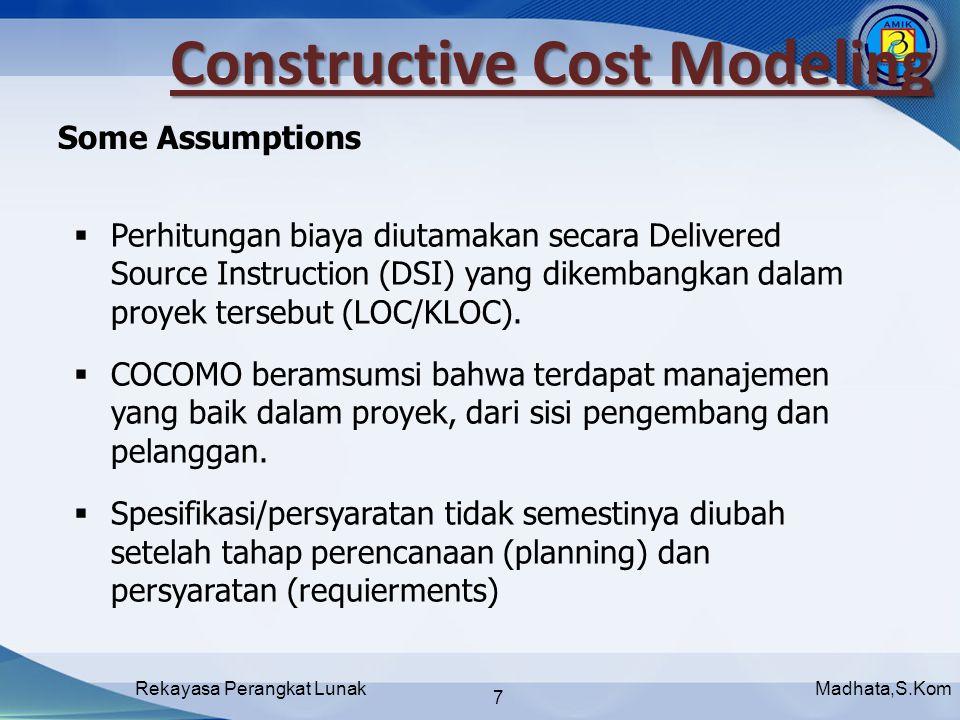 Madhata,S.KomRekayasa Perangkat Lunak 7  Perhitungan biaya diutamakan secara Delivered Source Instruction (DSI) yang dikembangkan dalam proyek tersebut (LOC/KLOC).