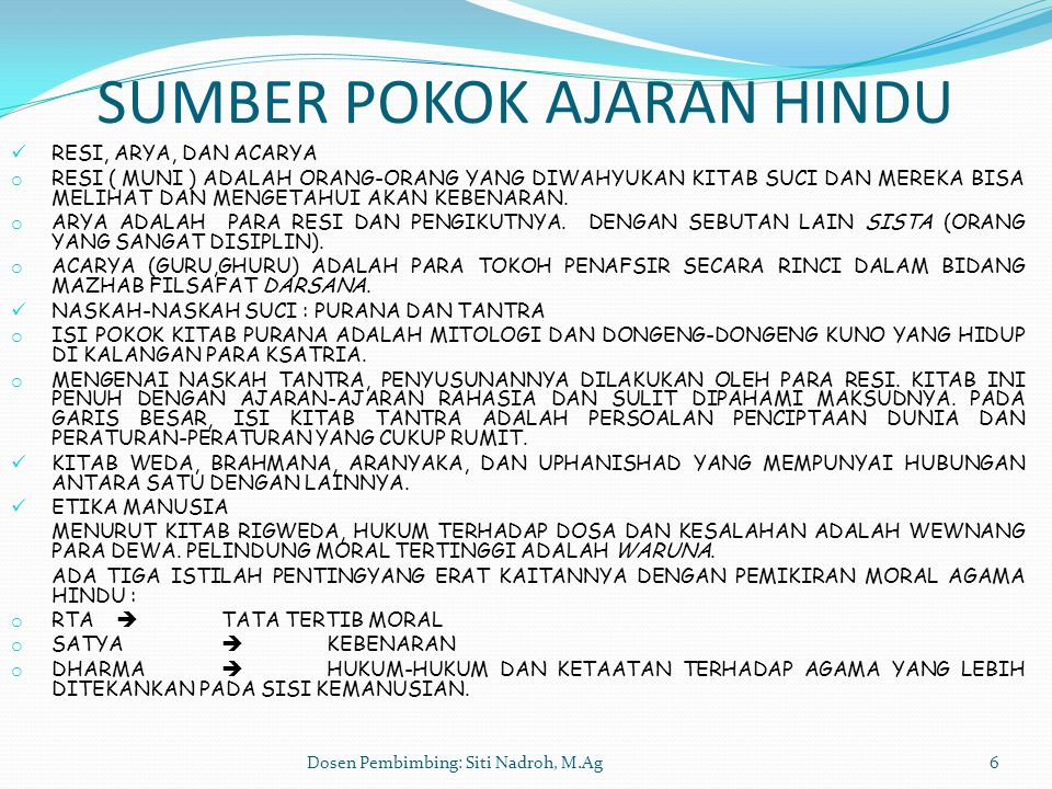 Dosen Pembimbing: Siti Nadroh, M.Ag6 SUMBER POKOK AJARAN HINDU RESI, ARYA, DAN ACARYA o RESI ( MUNI ) ADALAH ORANG-ORANG YANG DIWAHYUKAN KITAB SUCI DA