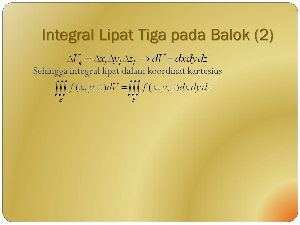 Integral Lipat Tiga pada Balok (2) Sehingga integral lipat dalam koordinat kartesius