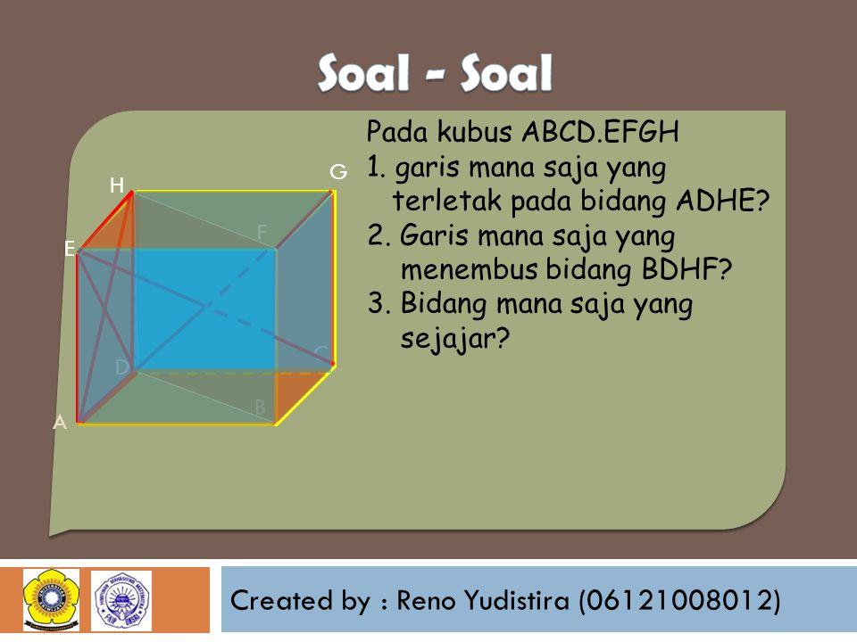 Created by : Reno Yudistira (06121008012) Pada kubus ABCD.EFGH 1. garis mana saja yang terletak pada bidang ADHE? 2. Garis mana saja yang menembus bid