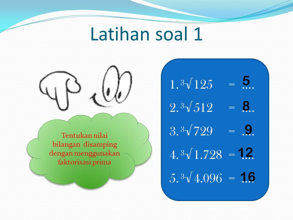 Contoh 3 : 64 Tentukan Nilai dari ³√64 Jawab: 2 2 32 16 8 2 2 2 4 2 64 = 2 x 2 x 2 x 2 x 2 x 2 = 2 x 2 x 2 x 2 x 2 x 2 (( ( )) ) = 2 x 2 ( ) ³ = 2 x 2