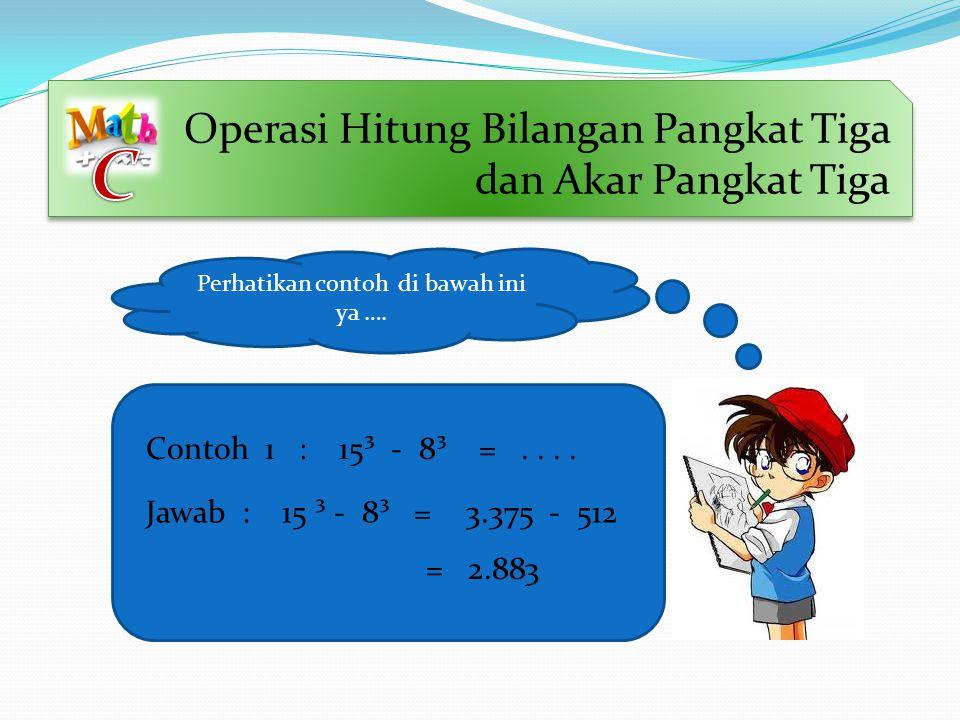 Latihan Soal 2 Berapa ya... nilai dari bilangan- bilangan pada tabel disamping ? 1. ³ √512=.... 2. ³√729=.... 3. ³√1.000=.... 4. ³√1.728=.... 5. ³√3.3