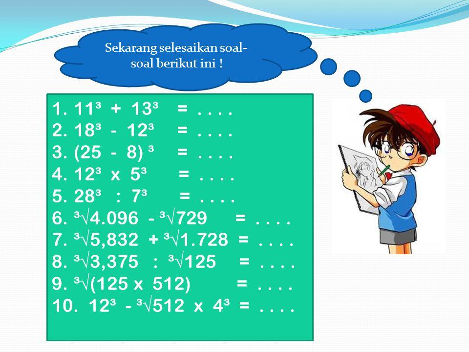 Berikutnya perhatikan contoh 2 dan 3 di bawah ini ya …. Contoh 2 : (10 x 4)³ =.... Penyelesaian : (10 x 4)³ = 40³ = 64.000 Contoh 3 : ³√4.096 : ³√512