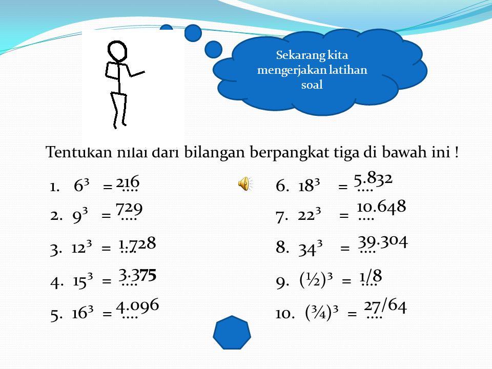 2. 4³ = 4 x 4 x 4 = 16 x 4 = 64 3.7³= 7 x 7 x 7 = 49 x 7 = 343 Bilangan hasil pemangkatan tiga dinamakan bilangan Kubik Bisa mencari hasil pangkat tig