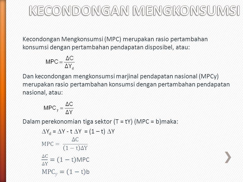 Kecondongan Mengkonsumsi (MPC) merupakan rasio pertambahan konsumsi dengan pertambahan pendapatan disposibel, atau: Dan kecondongan mengkonsumsi marji
