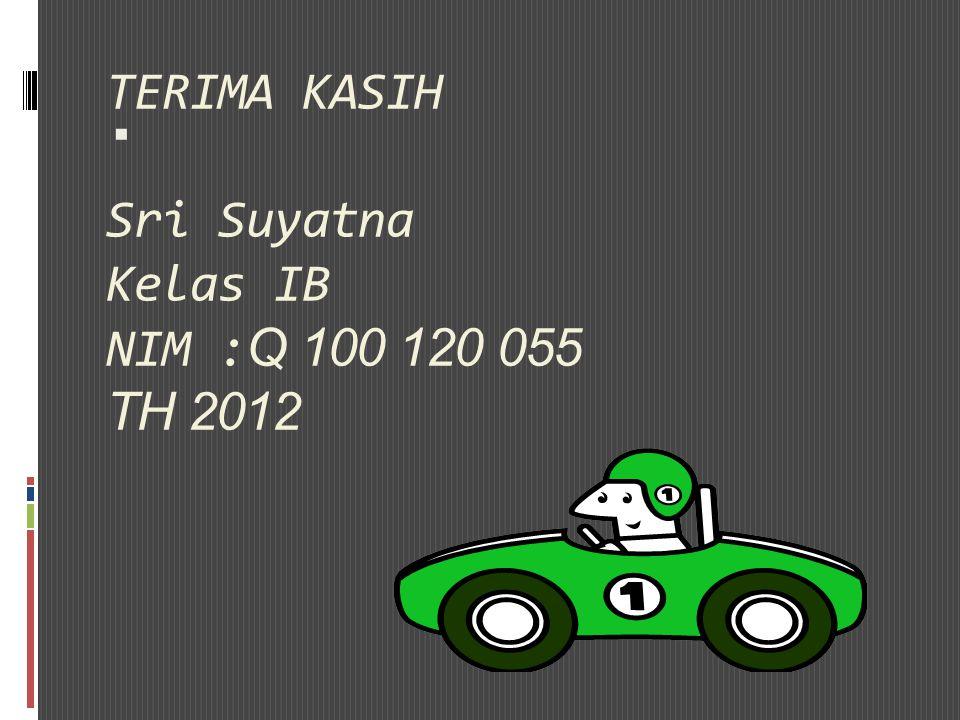 TERIMA KASIH Sri Suyatna Kelas IB NIM : Q 100 120 055 TH 2012 