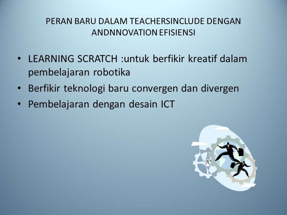 PERAN BARU DALAM TEACHERSINCLUDE DENGAN ANDNNOVATION EFISIENSI LEARNING SCRATCH :untuk berfikir kreatif dalam pembelajaran robotika Berfikir teknologi