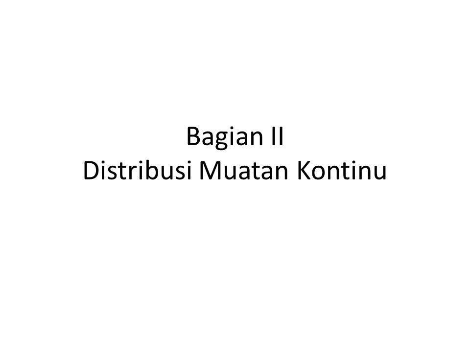 Bagian II Distribusi Muatan Kontinu