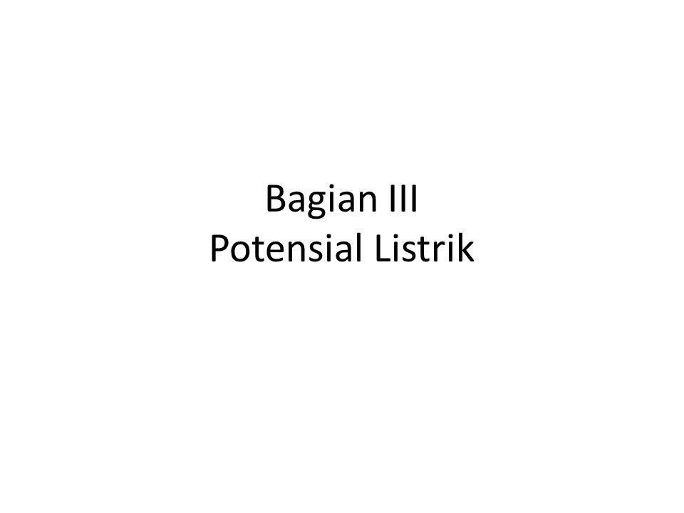 Bagian III Potensial Listrik
