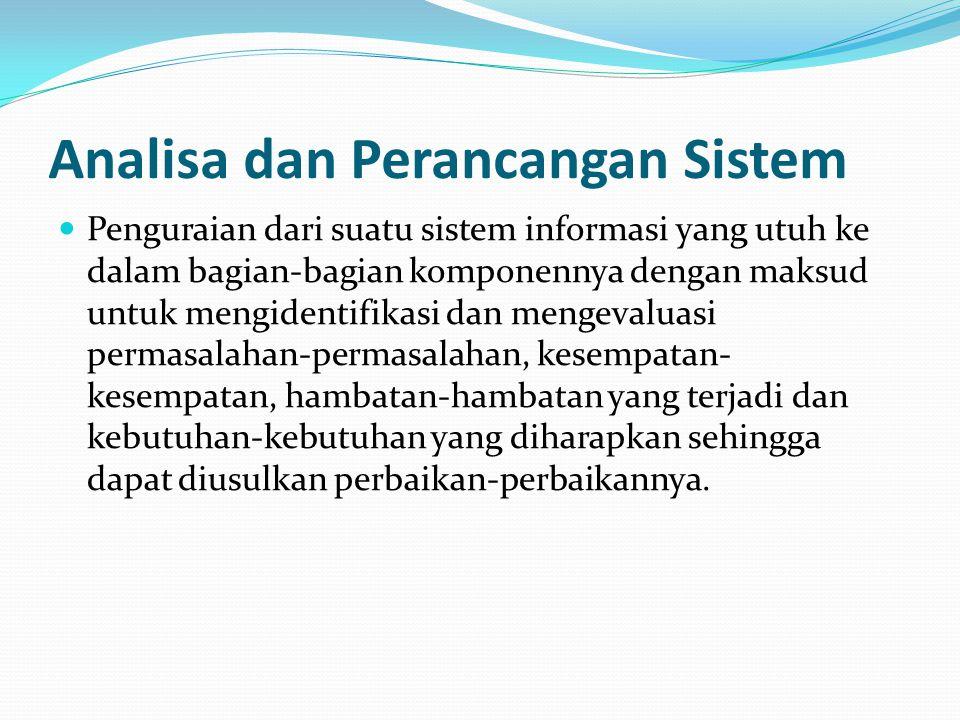 Analisa dan Perancangan Sistem Penguraian dari suatu sistem informasi yang utuh ke dalam bagian-bagian komponennya dengan maksud untuk mengidentifikas
