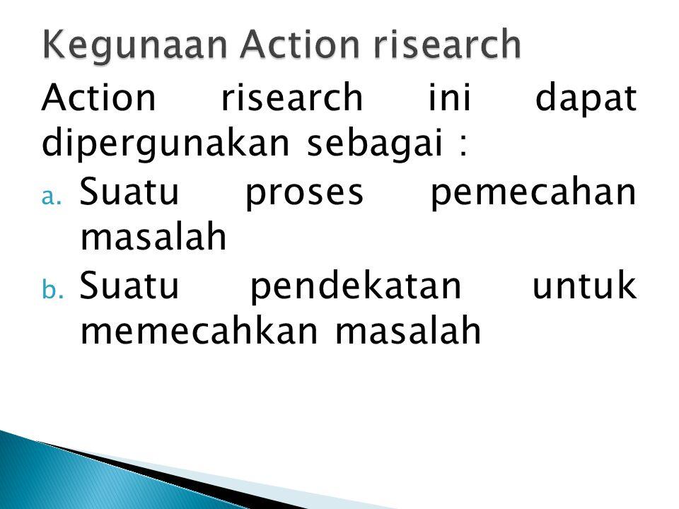 Action risearch ini dapat dipergunakan sebagai : a.