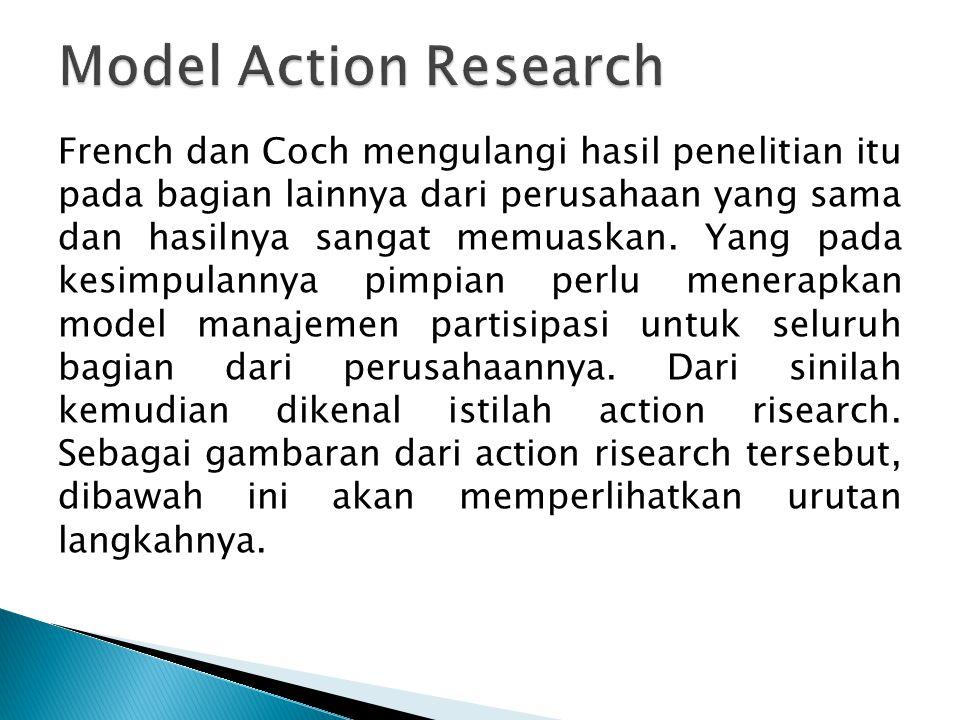 French dan Coch mengulangi hasil penelitian itu pada bagian lainnya dari perusahaan yang sama dan hasilnya sangat memuaskan.