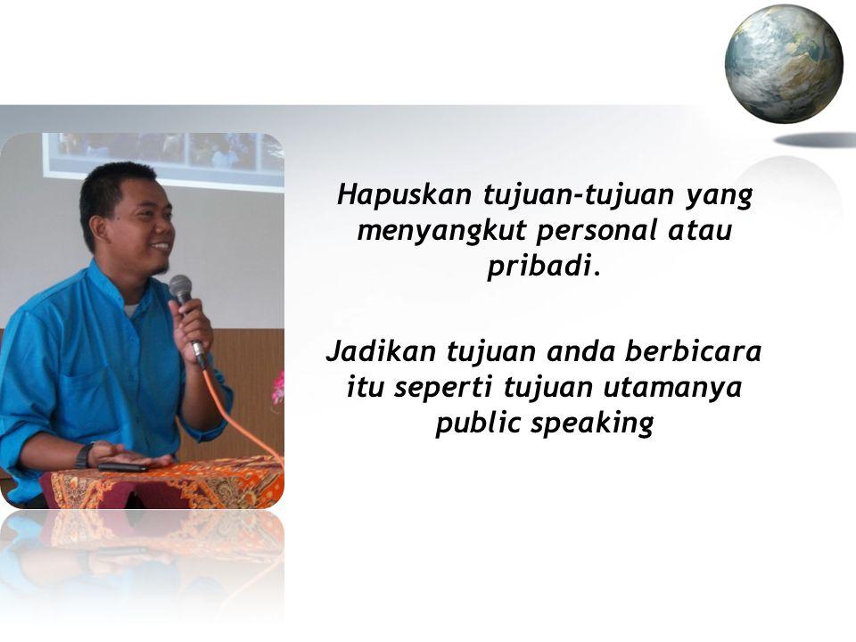 Trik dasar untuk berbicara di depan umum ( public speaking ) ialah : KNOW YOUR AUDIENCE