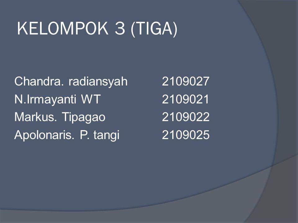 KELOMPOK 3 (TIGA) Chandra. radiansyah2109027 N.Irmayanti WT2109021 Markus.