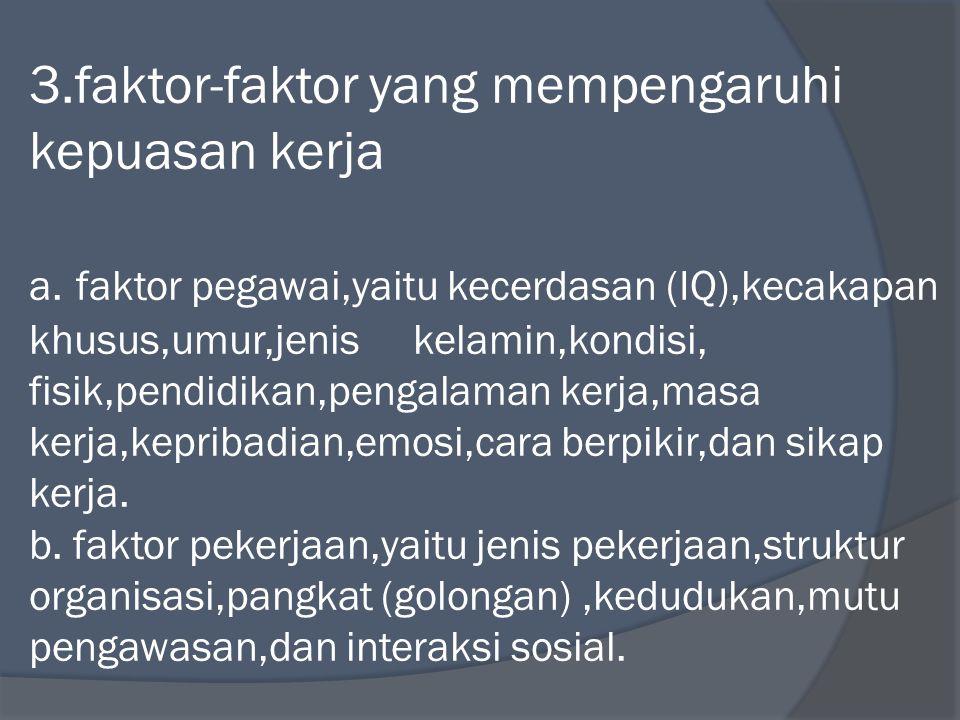 3.faktor-faktor yang mempengaruhi kepuasan kerja a.