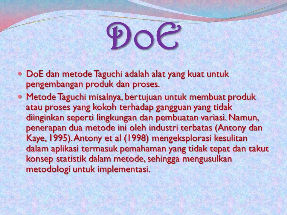 DoE DoE dan metode Taguchi adalah alat yang kuat untuk pengembangan produk dan proses. DoE dan metode Taguchi adalah alat yang kuat untuk pengembangan