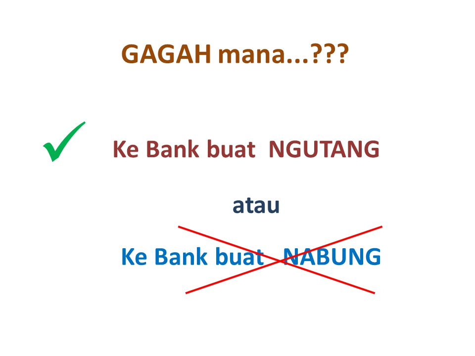 GAGAH mana...??? Ke Bank buat NGUTANG atau Ke Bank buat NABUNG