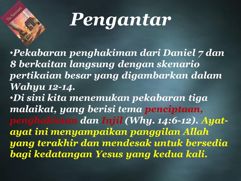 Pekabaran penghakiman dari Daniel 7 dan 8 berkaitan langsung dengan skenario pertikaian besar yang digambarkan dalam Wahyu 12-14. Di sini kita menemuk