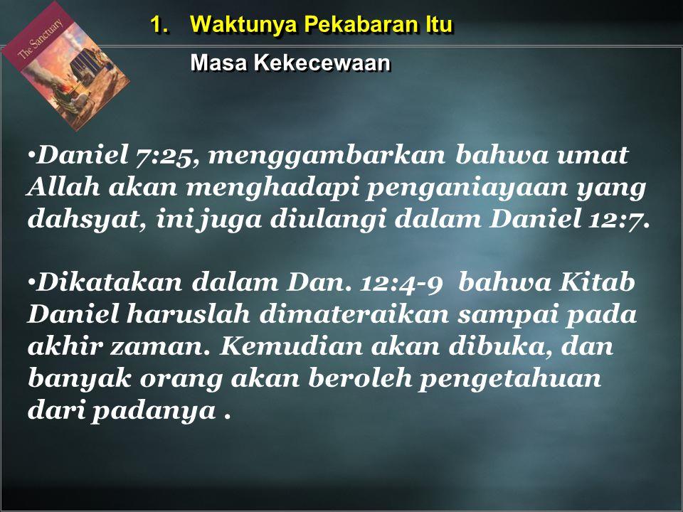1. Waktunya Pekabaran Itu 1. Waktunya Pekabaran Itu Masa Kekecewaan Daniel 7:25, menggambarkan bahwa umat Allah akan menghadapi penganiayaan yang dahs