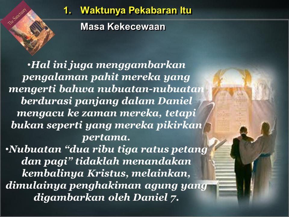 Hal ini juga menggambarkan pengalaman pahit mereka yang mengerti bahwa nubuatan-nubuatan berdurasi panjang dalam Daniel mengacu ke zaman mereka, tetap