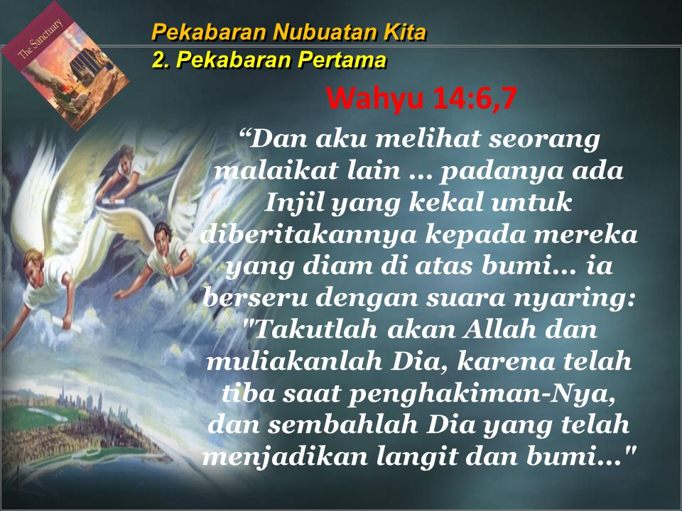 """""""Dan aku melihat seorang malaikat lain... padanya ada Injil yang kekal untuk diberitakannya kepada mereka yang diam di atas bumi... ia berseru dengan"""