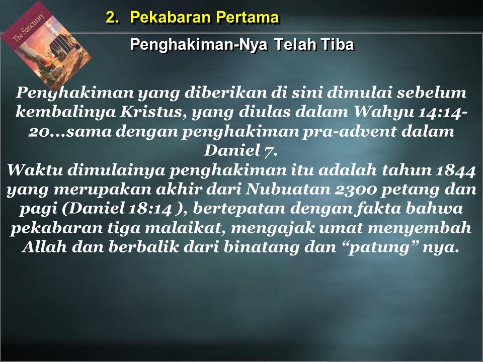 Penghakiman yang diberikan di sini dimulai sebelum kembalinya Kristus, yang diulas dalam Wahyu 14:14- 20...sama dengan penghakiman pra-advent dalam Da