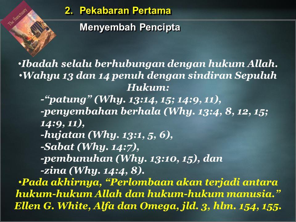 "Ibadah selalu berhubungan dengan hukum Allah. Wahyu 13 dan 14 penuh dengan sindiran Sepuluh Hukum: -""patung"" (Why. 13:14, 15; 14:9, 11), -penyembahan"