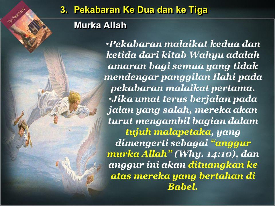 3.Pekabaran Ke Dua dan ke Tiga Murka Allah 3.Pekabaran Ke Dua dan ke Tiga Murka Allah Pekabaran malaikat kedua dan ketida dari kitab Wahyu adalah amar
