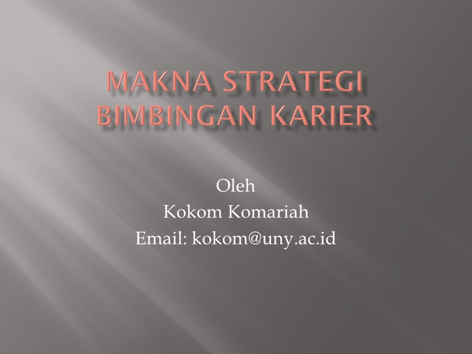  Strategi bimbingan karir pada dasarnya adalah pola umum perbuatan pembimbing-klien dalam wujud hubungan bantuan.