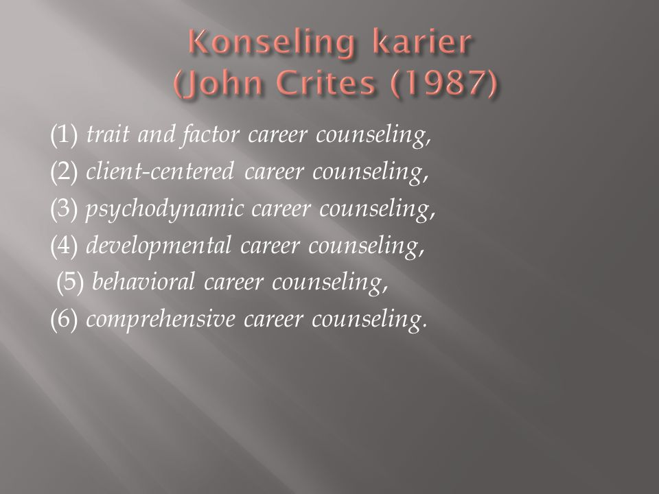 (1) trait and factor career counseling, (2) client-centered career counseling, (3) psychodynamic career counseling, (4) developmental career counselin