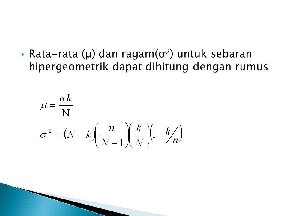  Rata-rata (µ) dan ragam(σ 2 ) untuk sebaran hipergeometrik dapat dihitung dengan rumus