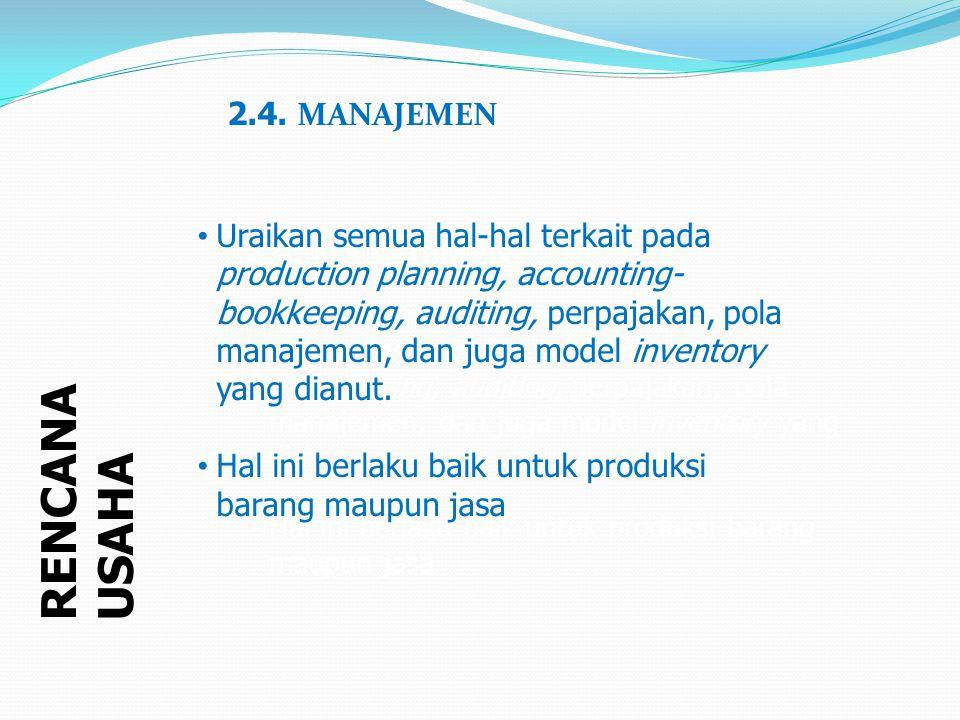 RENCANA USAHA 2.4. MANAJEMEN Uraikan semua hal-hal terkait pada production planning, accounting- bookkeeping, auditing, perpajakan, pola manajemen, da