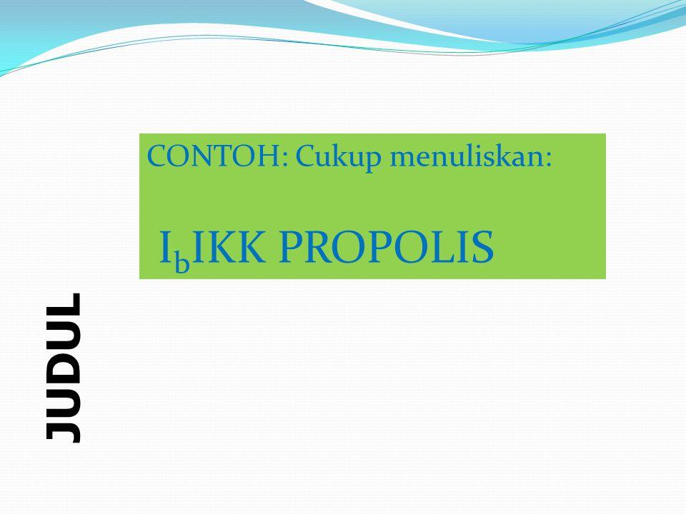 JUDUL CONTOH: Cukup menuliskan: I b IKK PROPOLIS CONTOH: Cukup menuliskan: I b IKK PROPOLIS