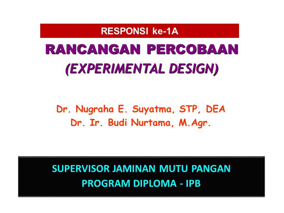 RANCANGAN PERCOBAAN (EXPERIMENTAL DESIGN) Dr.Nugraha E.