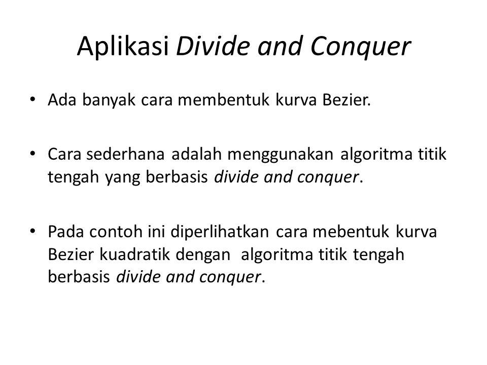 Aplikasi Divide and Conquer Ada banyak cara membentuk kurva Bezier.