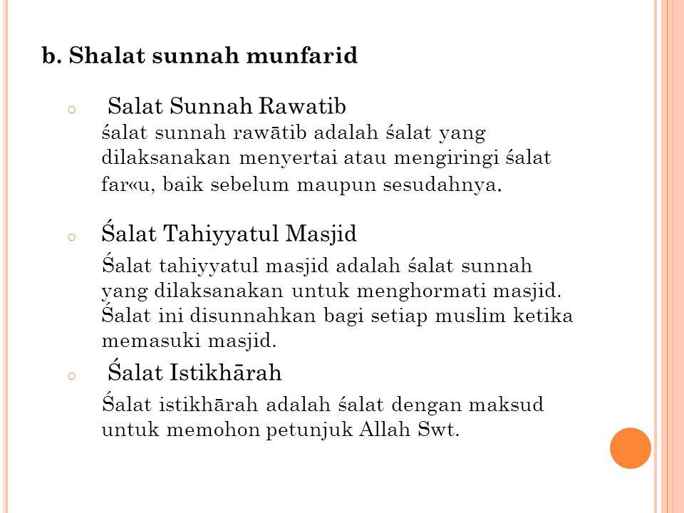 b. Shalat sunnah munfarid o Salat Sunnah Rawatib śalat sunnah rawātib adalah śalat yang dilaksanakan menyertai atau mengiringi śalat far«u, baik sebel