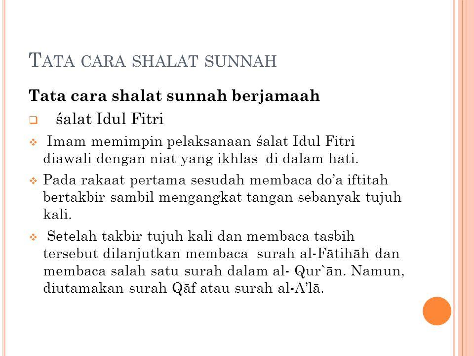 T ATA CARA SHALAT SUNNAH Tata cara shalat sunnah berjamaah  śalat Idul Fitri  Imam memimpin pelaksanaan śalat Idul Fitri diawali dengan niat yang ikhlasdi dalam hati.