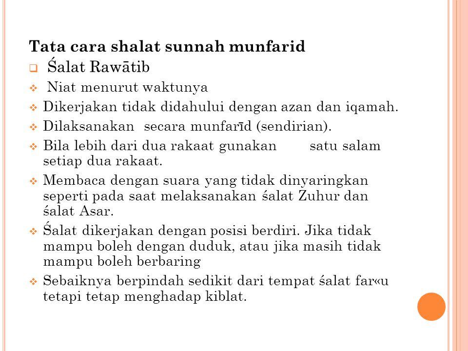 Tata cara shalat sunnah munfarid  Śalat Rawātib  Niat menurut waktunya  Dikerjakan tidak didahului dengan azan dan iqamah.  Dilaksanakan secara mu