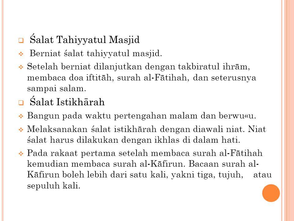  Śalat Tahiyyatul Masjid  Berniat śalat tahiyyatul masjid.  Setelah berniat dilanjutkan dengan takbiratul ihrām, membaca doa iftitāh, surah al-Fāti
