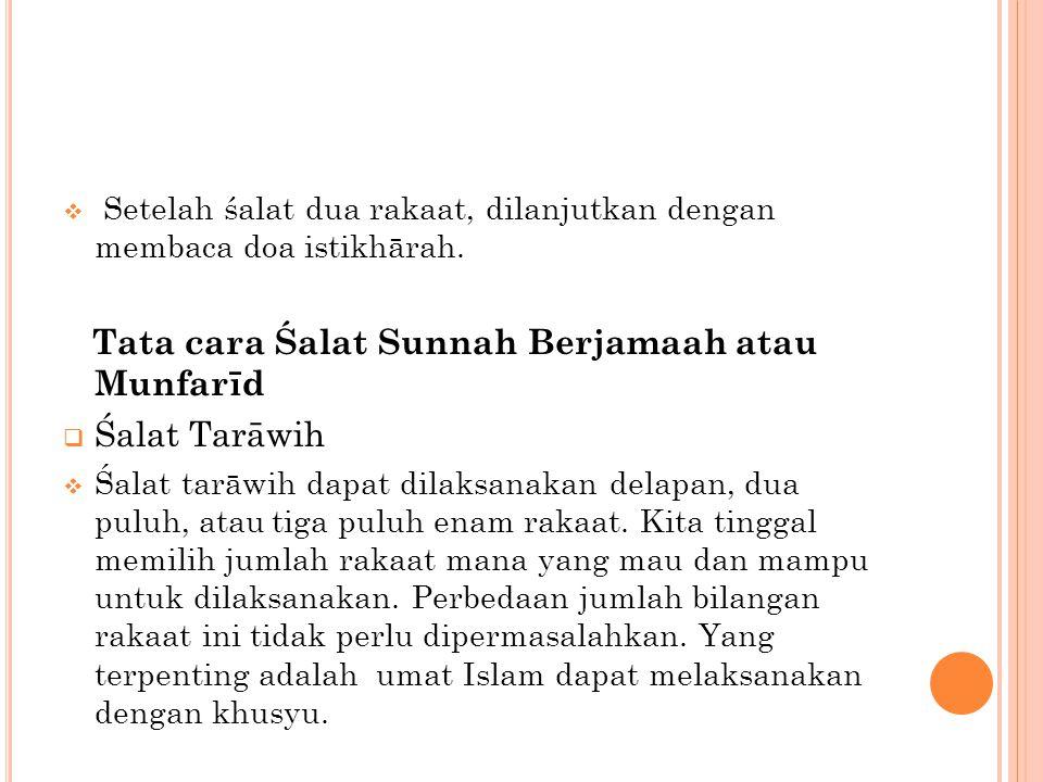  Setelah śalat dua rakaat, dilanjutkan dengan membaca doa istikhārah. Tata cara Śalat Sunnah Berjamaah atau Munfarīd  Śalat Tarāwih  Śalat tarāwih
