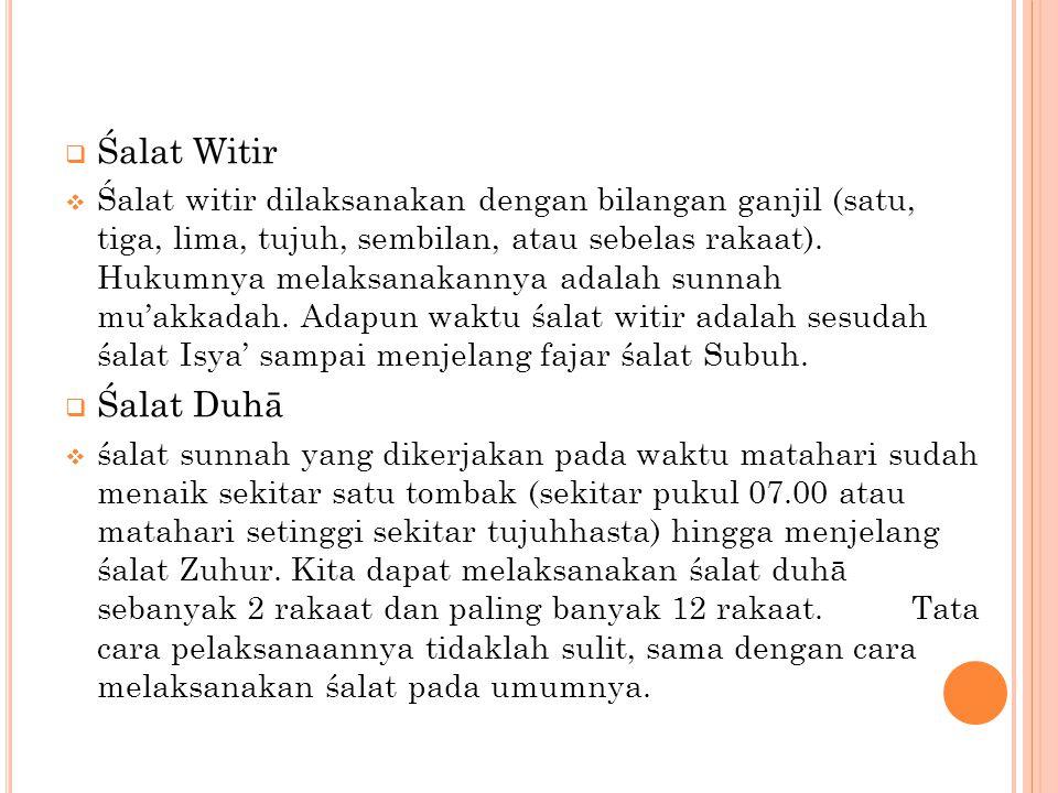  Śalat Witir  Śalat witir dilaksanakan dengan bilangan ganjil (satu, tiga, lima, tujuh, sembilan, atau sebelas rakaat). Hukumnya melaksanakannya ada