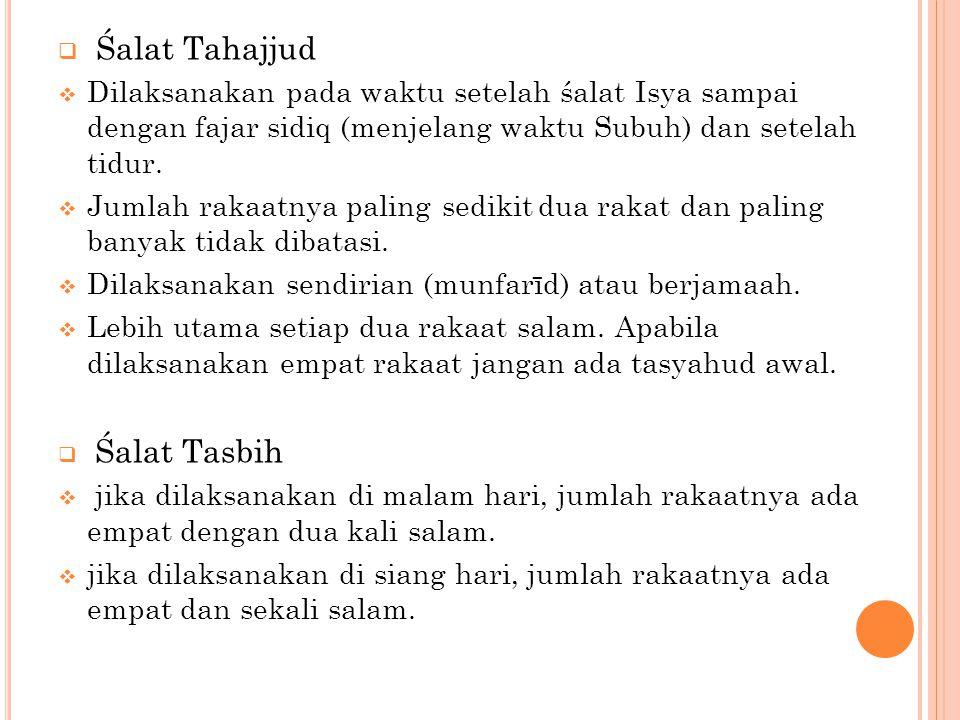  Śalat Tahajjud  Dilaksanakan pada waktu setelah śalat Isya sampai dengan fajar sidiq (menjelang waktu Subuh) dan setelah tidur.  Jumlah rakaatnyap