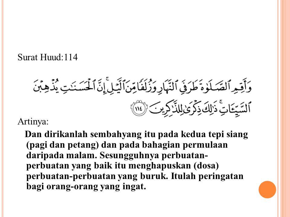 Surat Huud:114 Artinya: Dan dirikanlah sembahyang itu pada kedua tepi siang (pagi dan petang) dan pada bahagian permulaan daripada malam. Sesungguhnya
