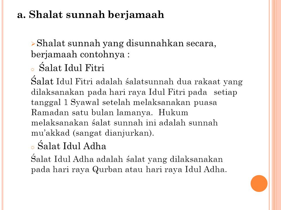 a. Shalat sunnah berjamaah  Shalat sunnah yang disunnahkan secara, berjamaah contohnya : o Śalat Idul Fitri Śalat Idul Fitri adalah śalatsunnah dua r