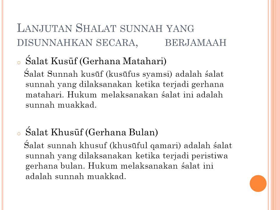 L ANJUTAN S HALAT SUNNAH YANG DISUNNAHKAN SECARA, BERJAMAAH o Śalat Kusūf (Gerhana Matahari) Śalat Sunnah kusūf (kusūfus syamsi) adalah śalat sunnah y
