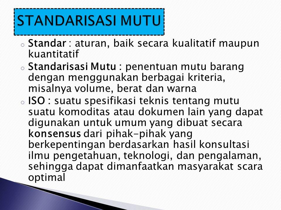 o Standar : aturan, baik secara kualitatif maupun kuantitatif o Standarisasi Mutu : penentuan mutu barang dengan menggunakan berbagai kriteria, misaln