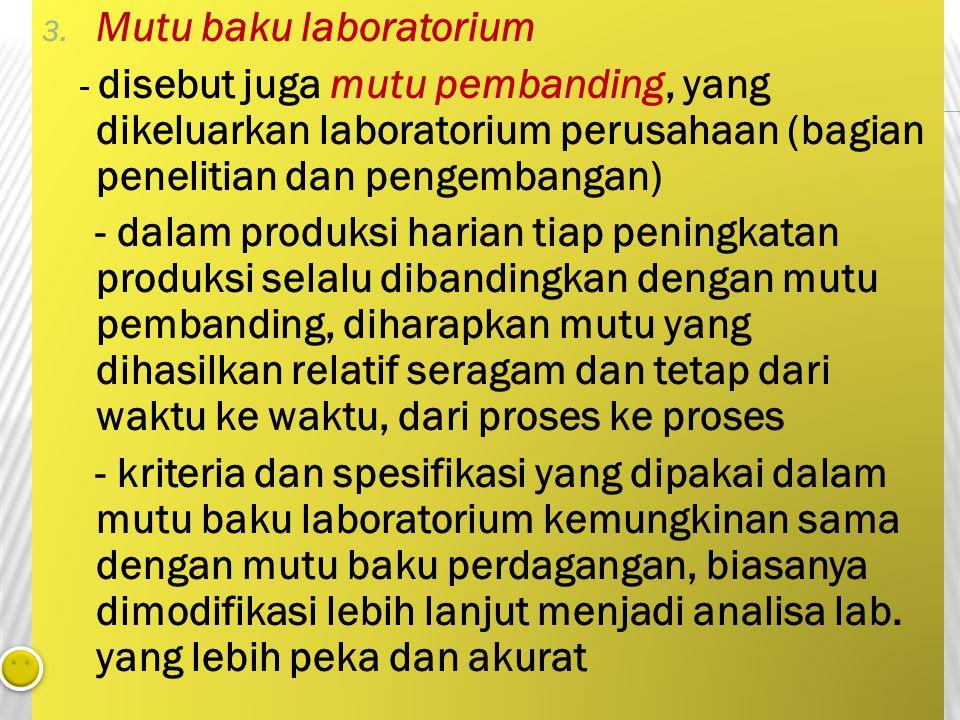 3. Mutu baku laboratorium - disebut juga mutu pembanding, yang dikeluarkan laboratorium perusahaan (bagian penelitian dan pengembangan) - dalam produk