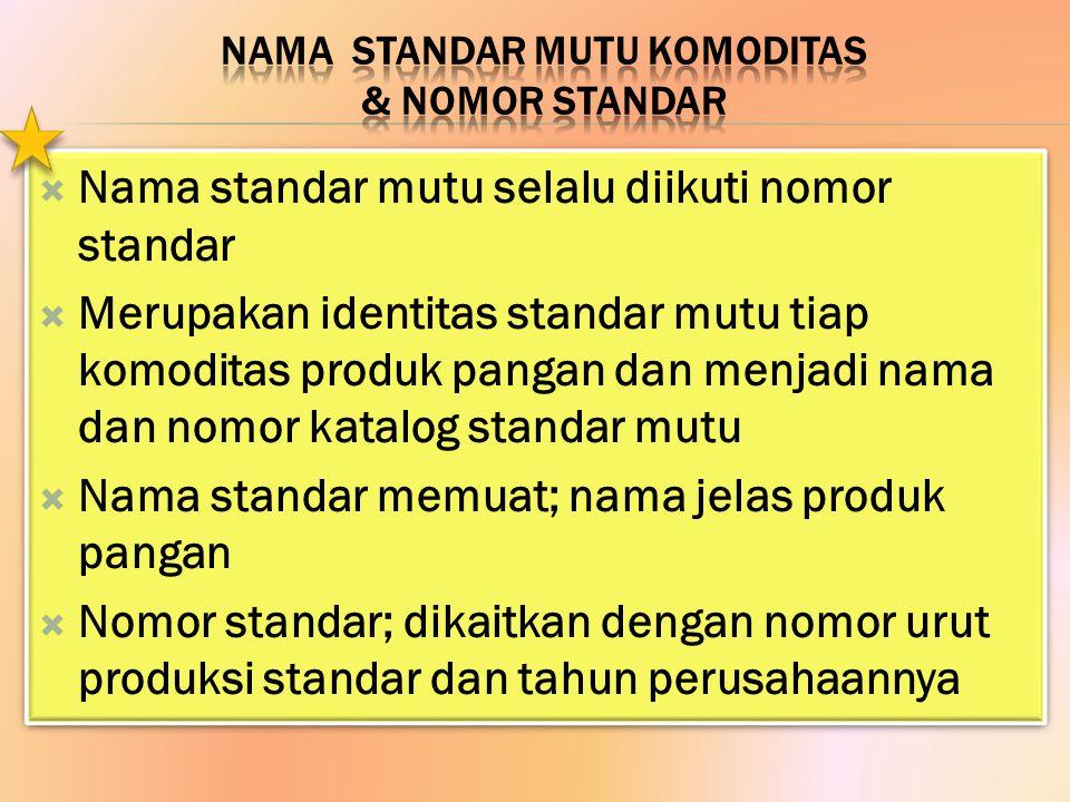  Nama standar mutu selalu diikuti nomor standar  Merupakan identitas standar mutu tiap komoditas produk pangan dan menjadi nama dan nomor katalog st