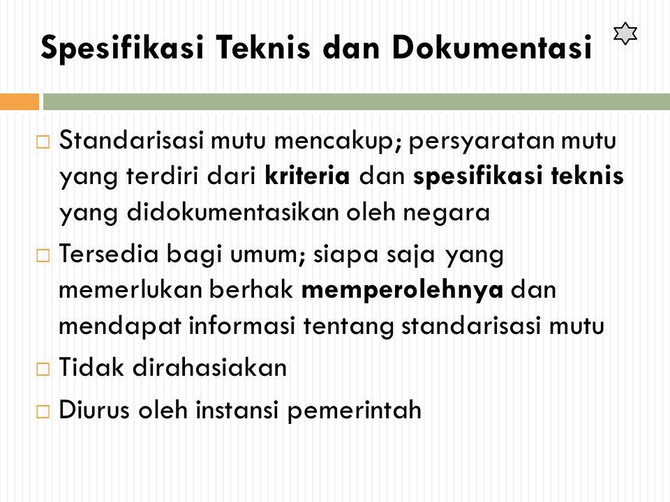 Spesifikasi Teknis dan Dokumentasi  Standarisasi mutu mencakup; persyaratan mutu yang terdiri dari kriteria dan spesifikasi teknis yang didokumentasi